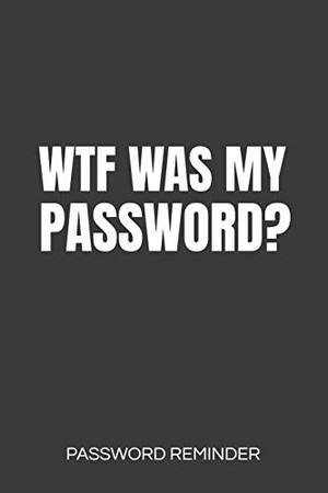 WTF Was My Password? Password Reminder: Password Organizer & Log Book, Remember Passwords. Usernames & Logins For Websites, Password Manager: 6x9 ... Passwords With This Password Organizer