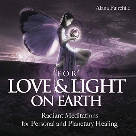 For Love & Light on Earth CD: Radiant Meditations for Personal and Planetary Healing