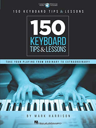 150 Keyboard Tips & Lessons: Take Your Playing from Ordinary to Extraordinary!