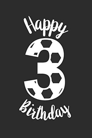 Third Birthday Gift 3 Year old Soccer Notebook: cute birthday notebook for your little one perfect birthday present for friends and family
