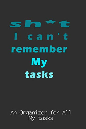 sh*t i can't remembre my tasks: An Organizer for All your tasks