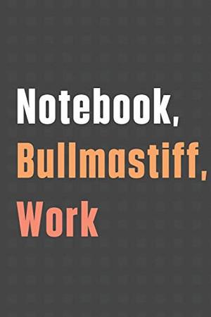 Notebook, Bullmastiff, Work: For Bullmastiff Dog Fans