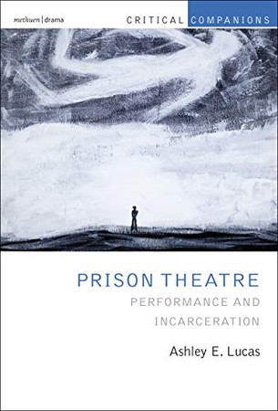 Prison Theatre and the Global Crisis of Incarceration: Performance and Incarceration (Critical Companions)