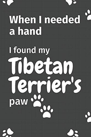 When I needed a hand, I found my Tibetan Terrier's paw: For Tibetan Terrier Puppy Fans