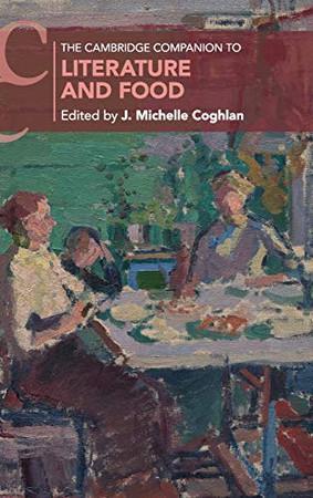 The Cambridge Companion to Literature and Food (Cambridge Companions to Literature) - 9781108427364