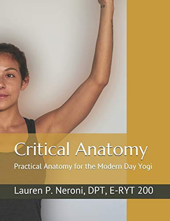 Critical Anatomy: Practical Anatomy for the Modern Day Yogi