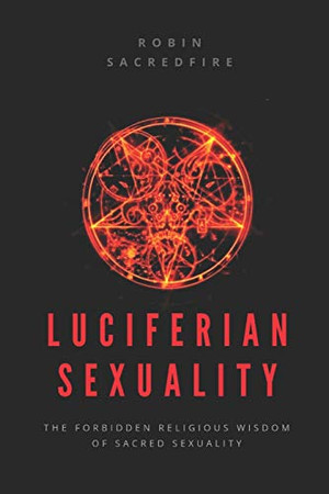Luciferian Sexuality: The Forbidden Religious Wisdom of Sacred Sexuality