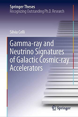 Gamma-ray and Neutrino Signatures of Galactic Cosmic-ray Accelerators (Springer Theses)