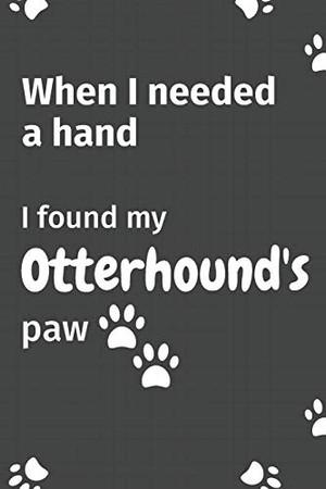 When I needed a hand, I found my Otterhound's paw: For Otterhound Puppy Fans