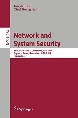 Network and System Security: 13th International Conference, NSS 2019, Sapporo, Japan, December 15–18, 2019, Proceedings (Lecture Notes in Computer Science, 11928)
