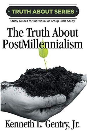 The Truth about Postmillennialism (The Truth about Series)