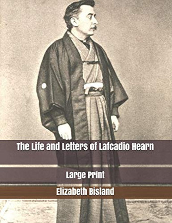 The Life and Letters of Lafcadio Hearn: Large Print