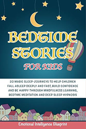 Bedtime Stories For Kids: 20 Magic Lullaby Journeys to Help Children Fall Asleep Deeply and Fast, Build Confidence and Be Happy through Mindfulness Learning, Bedtime Meditation, Deep Sleep Hypnosis