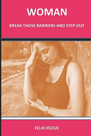 WOMAN, BREAK THOSE BARRIERS AND STEP OUT. (Women Self-Help)