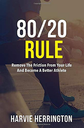 80/20 Rule: Removing the Friction From Your Life to Become a Better Athlete