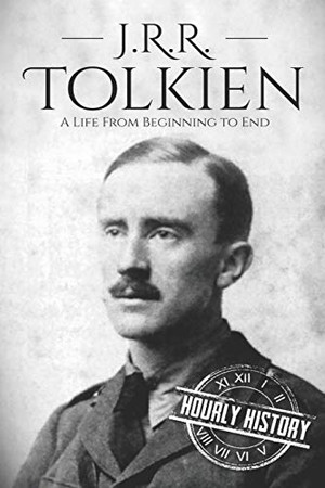 J. R. R. Tolkien: A Life from Beginning to End (Biographies of British Authors)