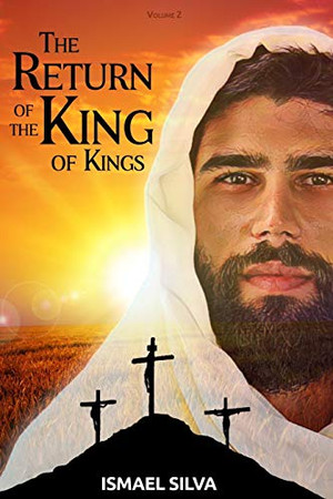 The Return of the King of kings: The Great Hope: the end is just the beginning of an Eternal Kingdom of Peace and Love