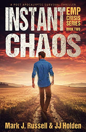 Instant Chaos: A Post Apocalyptic Survival Thriller (EMP Crisis Series Book 2)