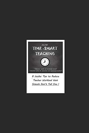 Time Smart Teaching: 8 Insider Tips to Reduce Teacher Workload that Schools Don't Tell You