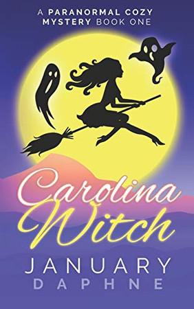 Carolina Witch: A Paranormal Cozy Mystery (Carolina Witch Cozy Mystery)