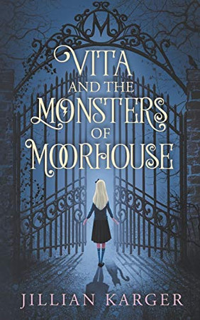 Vita and the Monsters of Moorhouse: A Middle Grade Dark Fantasy for Children and Adults Alike