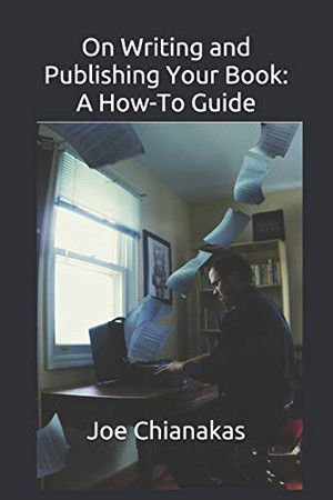 On Writing and Publishing Your Book: A How-To Guide