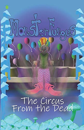 Circus From the Dead (MonsterFungus)