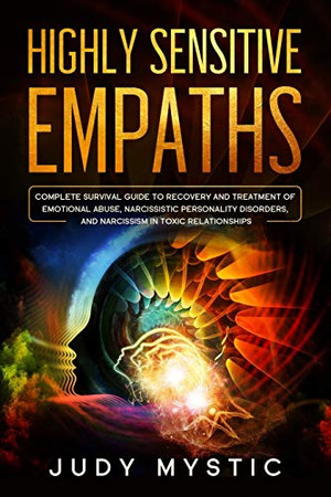 Highly sensitive empaths: The complete survival guide to recovery and cure from emotional abuse and escape from a narcissist, narcissistic personality disorders, and narcissism in toxic relationships