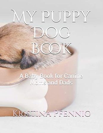 My Puppy Dog Book: A Baby Book for Canine Moms and Dads
