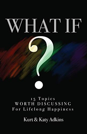 WHAT IF?: 15 Topics Worth Discussing for Lifelong Happiness