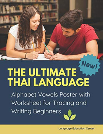 The Ultimate Thai Language Alphabet Vowels Poster with Worksheet for Tracing and Writing Beginners: 100+ exercises book learn to trace and write ก-ฮ, ... for daily practice reading basic words