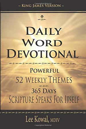 DAILY WORD DEVOTIONAL - POWERFUL 52 WEEKLY THEMES, 365 DAYS SCRIPTURE SPEAKS FOR ITSELF: KING JAMES VERSION