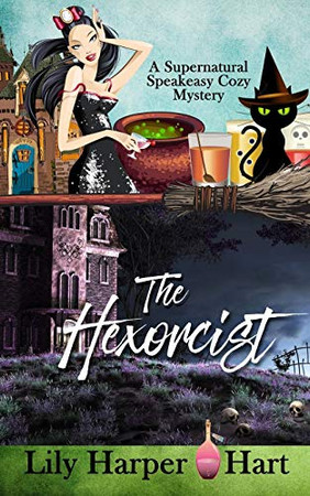 The Hexorcist (A Supernatural Speakeasy Cozy Mystery)