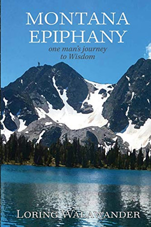 Montana Epiphany: One Man's Journey to Wisdom