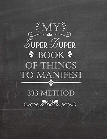 My Super Duper Book Of Things To Manifest 333 Method: Writing Exercise Book To Manifest Anything Using The 3x33 Method - Law Of Attraction