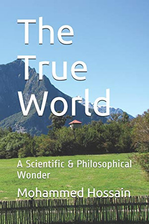 The True World: A Scientific & Philosophical Wonder