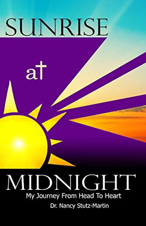 Sunrise At Midnight: My Journey From Head to Heart
