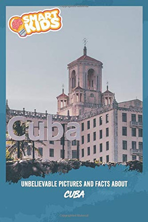 Unbelievable Pictures and Facts About Cuba