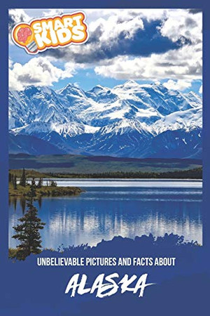 Unbelievable Pictures and Facts About Alaska