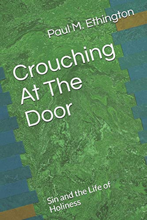 Crouching At The Door: Sin and the Life of Holiness