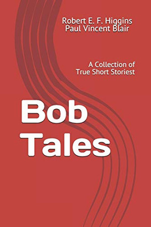 Bob Tales: A Collection of True Short Stories