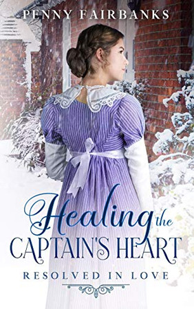 Healing the Captain's Heart: A Clean Regency Romance (Resolved In Love)