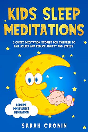 Kids Sleep Meditations: 6 Guided Meditation Stories for Children to Fall Asleep and Reduce Anxiety and Stress (Bedtime Mindfulness Meditation)