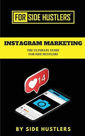 Instagram Marketing: The Ultimate Guide for Side Hustlers