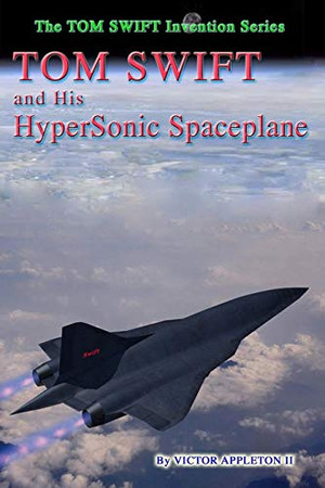 Tom Swift and His Hypersonic SpacePlane (The TOM SWIFT Invention Series)