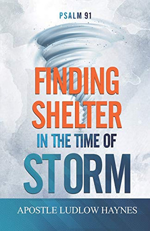 Psalm 91: Finding Shelter in the Time of Storm