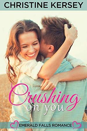Crushing On You (Emerald Falls Romance)