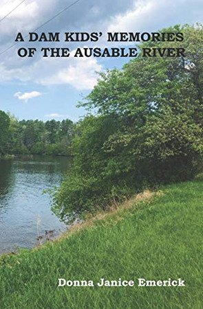 A DAM KIDS' MEMORIES OF THE AUSABLE RIVER©