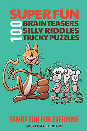 100 Super Fun Brainteasers, Silly Riddles and Tricky Puzzles: Family Fun for Everyone