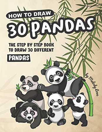 How to Draw 30 Pandas: The Step by Step Book to Draw 30 Different Pandas